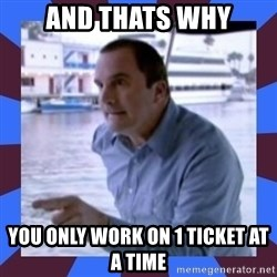J walter weatherman - and thats why you only work on 1 ticket at a time