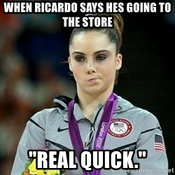 "Not Impressed McKayla - When ricardo says hes going to the store ""REAL QUICk."""