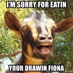 Illogical Goat - I'm sorry for eatin Your drawin fiona