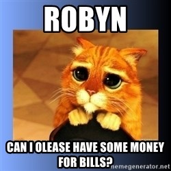 puss in boots eyes 2 - Robyn Can i olease have some money for bills?