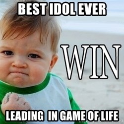 Win Baby - Best idol ever leading  in game of life