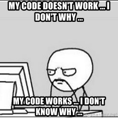 computer guy - My Code doesn't work ... i don't why ... my code works ... i don't know why ...