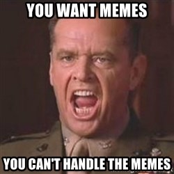 Jack Nicholson - You can't handle the truth! - you want memes you can't handle the memes
