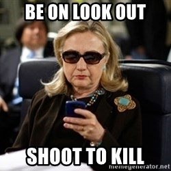 Hillary Clinton Texting - BE ON LOOK OUT SHOOT TO KILL