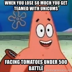 Happily Oblivious Patrick - when you lose so much you get teamed with unicums facing tomatoes under 500 battle