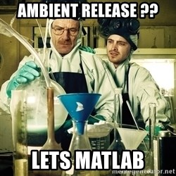 breaking bad - ambient release ?? Lets Matlab