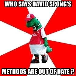 Arsenal Dinosaur - who says david spong's methods are out of date ?