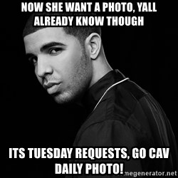 Drake quotes - now she want a photo, yall already know though its tuesday requests, go cav daily photo!