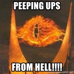 Eye of Sauron - Peeping ups From hell!!!!