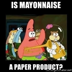 Patrick Star Instrument - IS MAYONNAISE A PAPER PRODUCT?