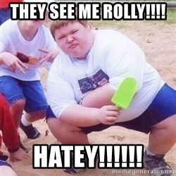 they see me rollin - THEY SEE ME ROLLY!!!!  HATEY!!!!!!
