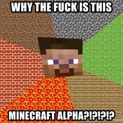 Minecraft Guy - WHy the fuck is this Minecraft alpha?!?!?!?