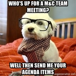 hipster dog - Who's up for a M&C Team meeting? Well then send me your agenda items