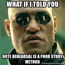 what if i told you matri - What if I told you rote rehearsal is a poor study method
