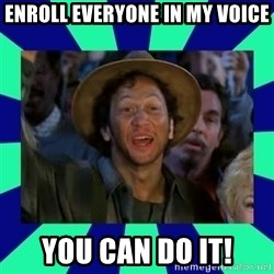 You can do it! - ENROLL EVERYONE IN MY VOICE you can do it!