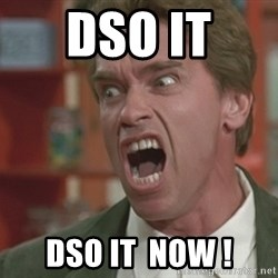 Arnold - dso it  DSO IT  now !