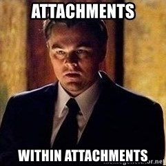 inception - Attachments within attachments