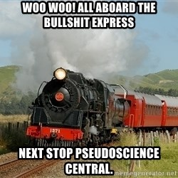 Success Train - Woo woo! ALL ABOARD THE BULLSHIT EXPRESS next stop Pseudoscience central.