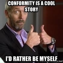 cool story bro house - Conformity is a cool story I'd rather be myself