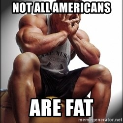 Fit Guy Problems - Not All Americans  Are fat