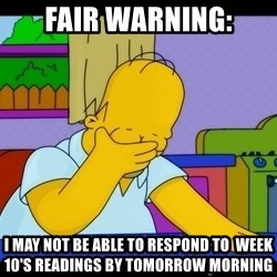 Homer Facepalm - Fair warning: i may not be able to respond to  week 10's readings by tomorrow morning