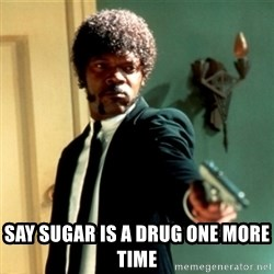Jules Say What Again -  Say Sugar is a Drug One more time