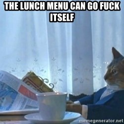 Sophisticated Cat - The lunch Menu can Go fuck itself