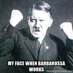 Successful Hitler -  My face when barbarossa works