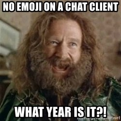 What Year - No Emoji on a chat client what year is it?!