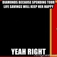 tui ad - DIAMONDS BECAUSE SPENDING TOUR LIFE SAVINGS WILL KEEP HER HAPPY Yeah right