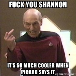 Picard Finger - Fuck You Shannon It's So Much cooler when picard says it
