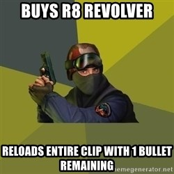 Counter Strike - buys r8 revolver reloads entire clip with 1 bullet remaining