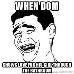 Asian Troll Face - when dom  shows love for his girl through the bathroom