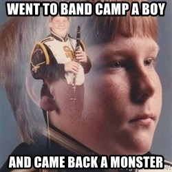 PTSD Clarinet Boy - went to band camp a boy and came back a monster