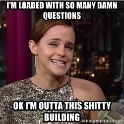 Emma Watson Trollface - I'M Loaded with so many damn questions OK I'm outta this shitty building