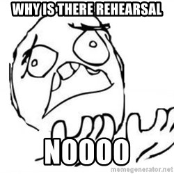 WHY SUFFERING GUY - WHY IS There rehearsal Noooo