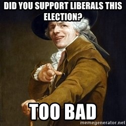 Joseph Ducreaux - Did you support liberals this election? too bad