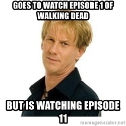 Stupid Opie - Goes to watch episode 1 of walking dead But is watching episode 11