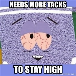 Towelie - NEEDS MORE TACKS TO STAY HIGH