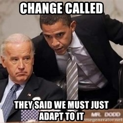 Obama Biden Concerned - Change called They said we must just adapt to it