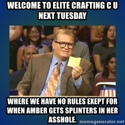 drew carey - Welcome to elite crafting c u next tuEsday Where we have no rules exept for when amber gets sPlinters in her Asshole.