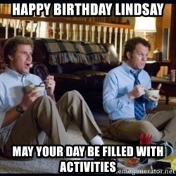step brothers - Happy Birthday Lindsay May your day be filled with activities