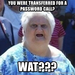 Fat Woman Wat - You were transferred for a password call? Wat???