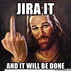Jesus Ambassador To The Atheists - JIRA IT AND IT WILL BE DONE
