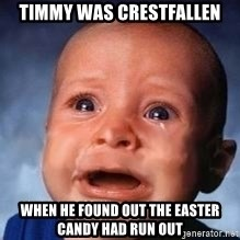 Very Sad Kid - Timmy was crestfallen when he found out the easter candy had run out