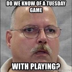 Are You A Wizard - Do we know of a Tuesday game  WITH PLAYING?