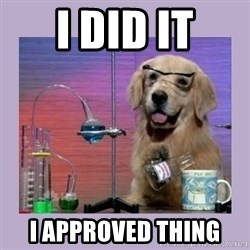 Dog Scientist - I did it i approved thing