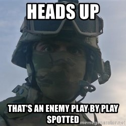 Aghast Soldier Guy - Heads up that's an enemy play by play spotted