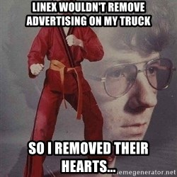 Karate Kyle - Linex wouldn't remove advertising on my truck so I removed their hearts...