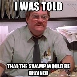 milton waddams - I was told that the swamp would be drained